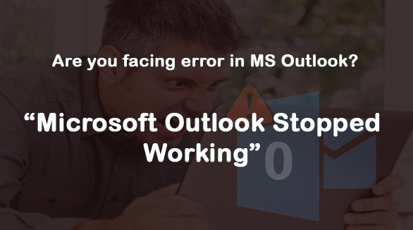 MS Outlook Stopped Working