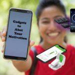 Gadgets to Abet Your Motivation
